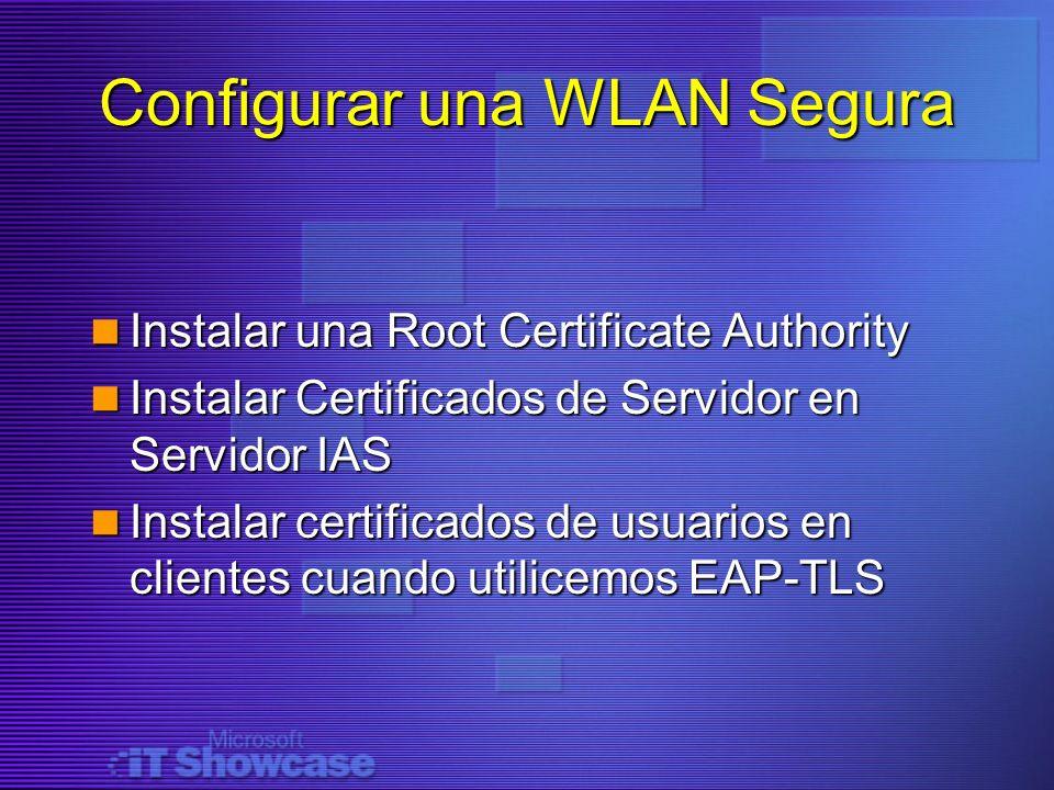 Configurar una WLAN Segura Instalar una Root Certificate Authority Instalar una Root Certificate Authority Instalar Certificados de Servidor en Servid