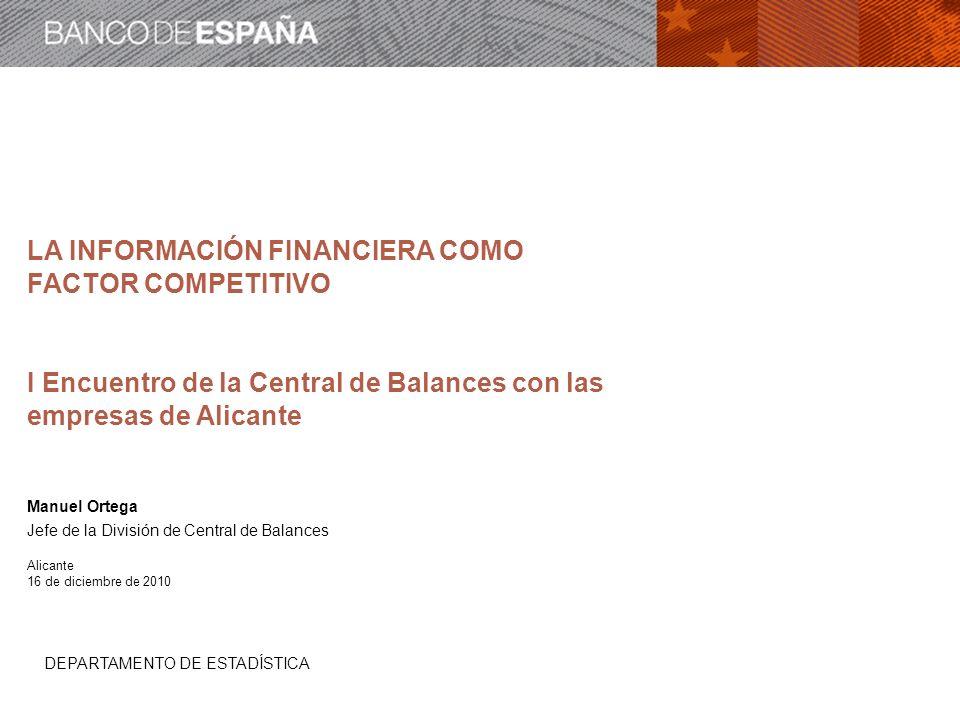 DEPARTAMENTO DE ESTADÍSTICA LA INFORMACIÓN FINANCIERA COMO FACTOR COMPETITIVO I Encuentro de la Central de Balances con las empresas de Alicante Manue