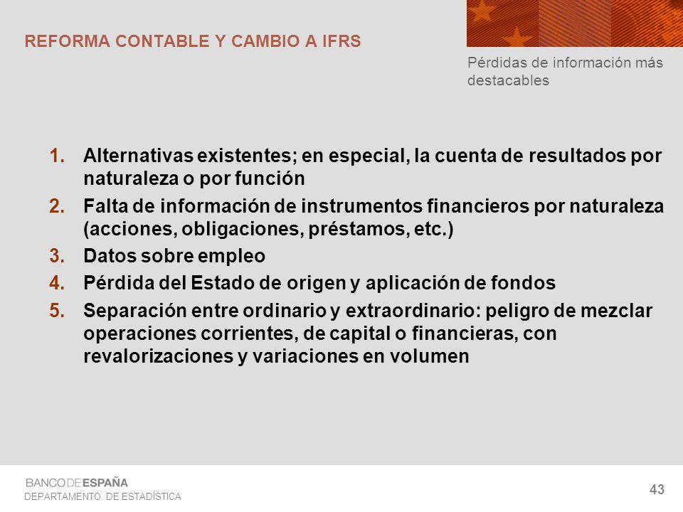 DEPARTAMENTO DE ESTADÍSTICA 43 Alternativas existentes; en especial, la cuenta de resultados por naturaleza o por función Falta de información de inst