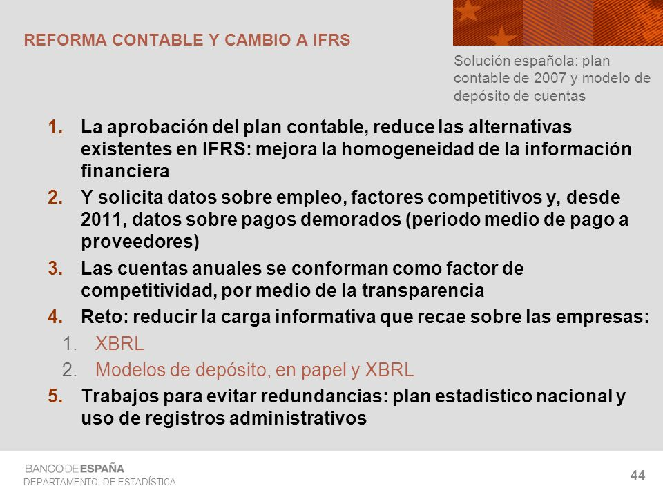 DEPARTAMENTO DE ESTADÍSTICA 44 La aprobación del plan contable, reduce las alternativas existentes en IFRS: mejora la homogeneidad de la información f