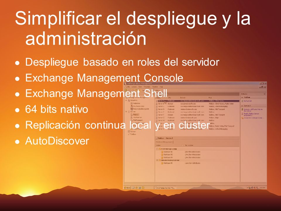 Simplificar el despliegue y la administración Despliegue basado en roles del servidor Exchange Management Console Exchange Management Shell 64 bits nativo Replicación continua local y en cluster AutoDiscover
