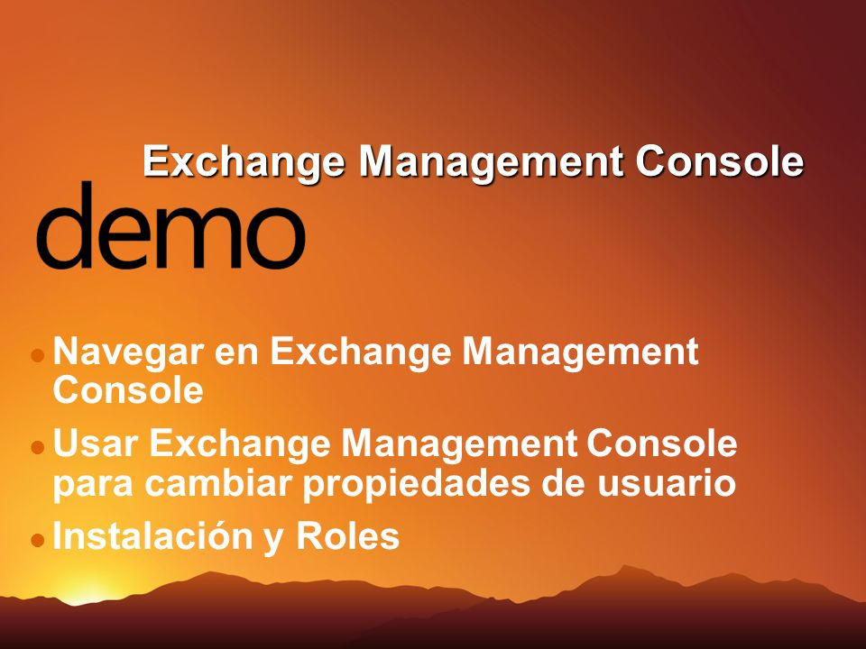 Exchange Management Console Navegar en Exchange Management Console Usar Exchange Management Console para cambiar propiedades de usuario Instalación y Roles