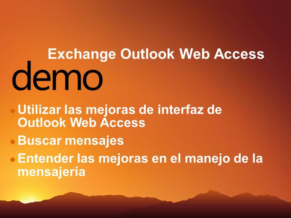 Exchange Outlook Web Access Utilizar las mejoras de interfaz de Outlook Web Access Buscar mensajes Entender las mejoras en el manejo de la mensajería