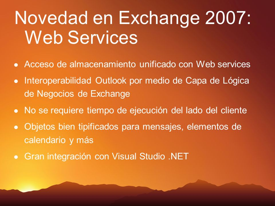 Novedad en Exchange 2007: Web Services Acceso de almacenamiento unificado con Web services Interoperabilidad Outlook por medio de Capa de Lógica de Ne
