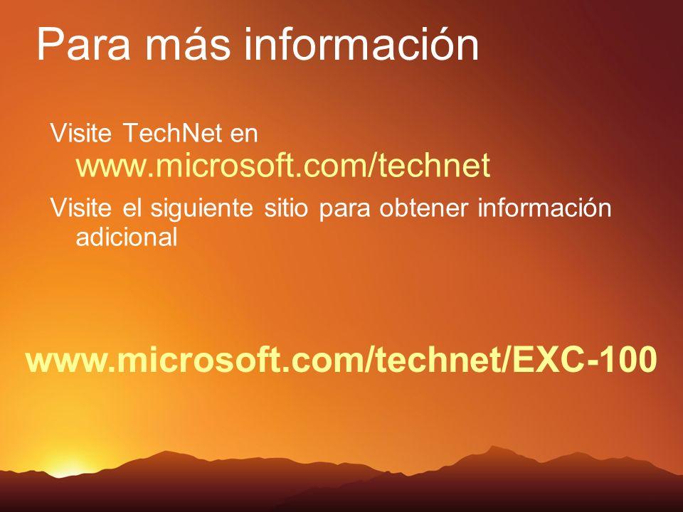 www.microsoft.com/technet/EXC-100 Visite TechNet en www.microsoft.com/technet Visite el siguiente sitio para obtener información adicional Para más información