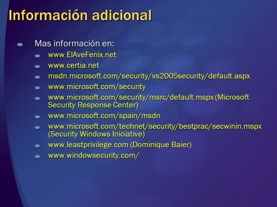 Información adicional Mas información en: www.ElAveFenix.netwww.certia.netmsdn.microsoft.com/security/vs2005security/default.aspxwww.microsoft.com/sec