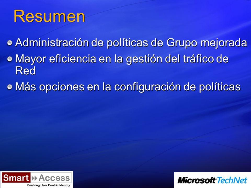 Resumen Administración de políticas de Grupo mejorada Mayor eficiencia en la gestión del tráfico de Red Más opciones en la configuración de políticas