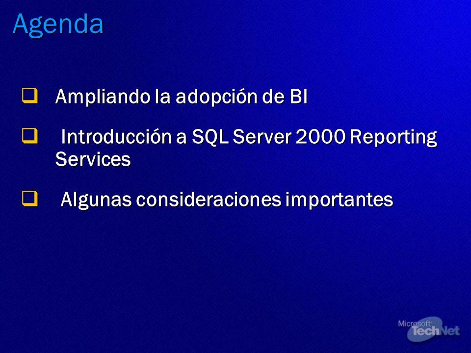 Agenda Ampliando la adopción de BI Ampliando la adopción de BI Introducción a SQL Server 2000 Reporting Services Introducción a SQL Server 2000 Report