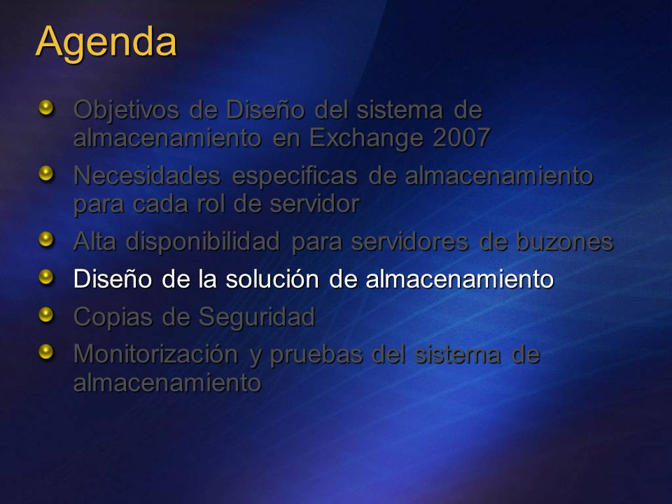 Agenda Objetivos de Diseño del sistema de almacenamiento en Exchange 2007 Necesidades especificas de almacenamiento para cada rol de servidor Alta dis