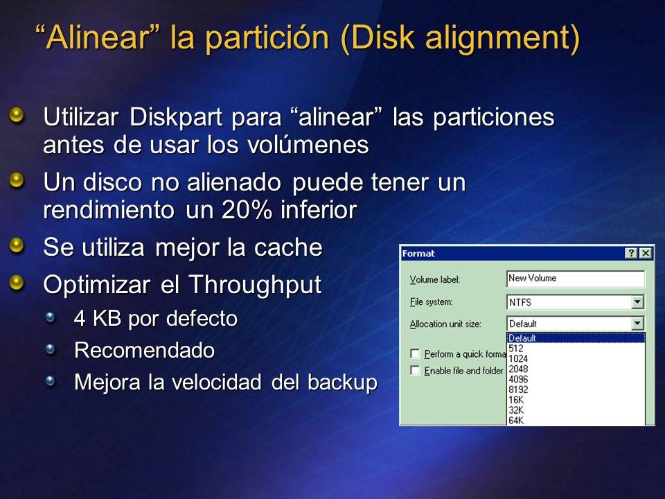 Alinear la partición (Disk alignment) Utilizar Diskpart para alinear las particiones antes de usar los volúmenes Un disco no alienado puede tener un rendimiento un 20% inferior Se utiliza mejor la cache Optimizar el Throughput 4 KB por defecto Recomendado Mejora la velocidad del backup