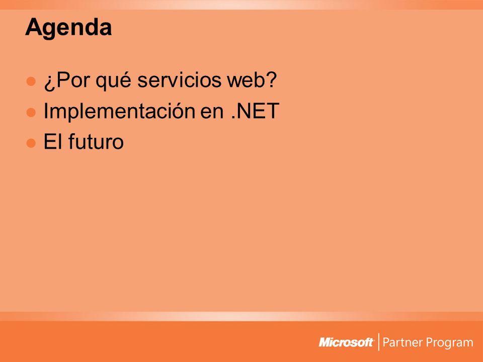 Agenda ¿Por qué servicios web? Implementación en.NET El futuro