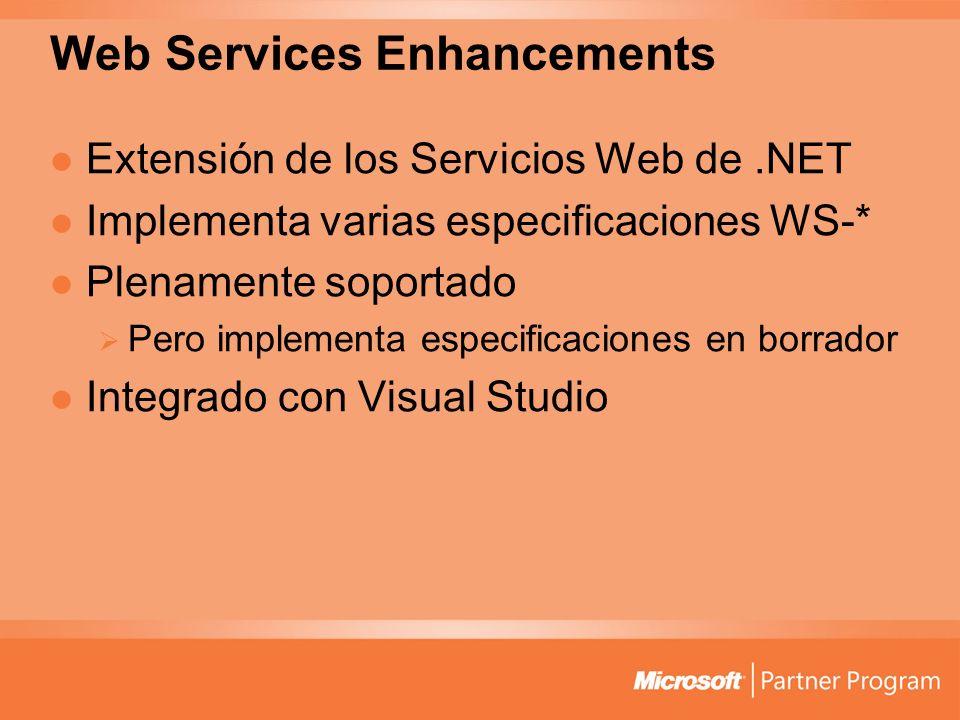 Web Services Enhancements Extensión de los Servicios Web de.NET Implementa varias especificaciones WS-* Plenamente soportado Pero implementa especific