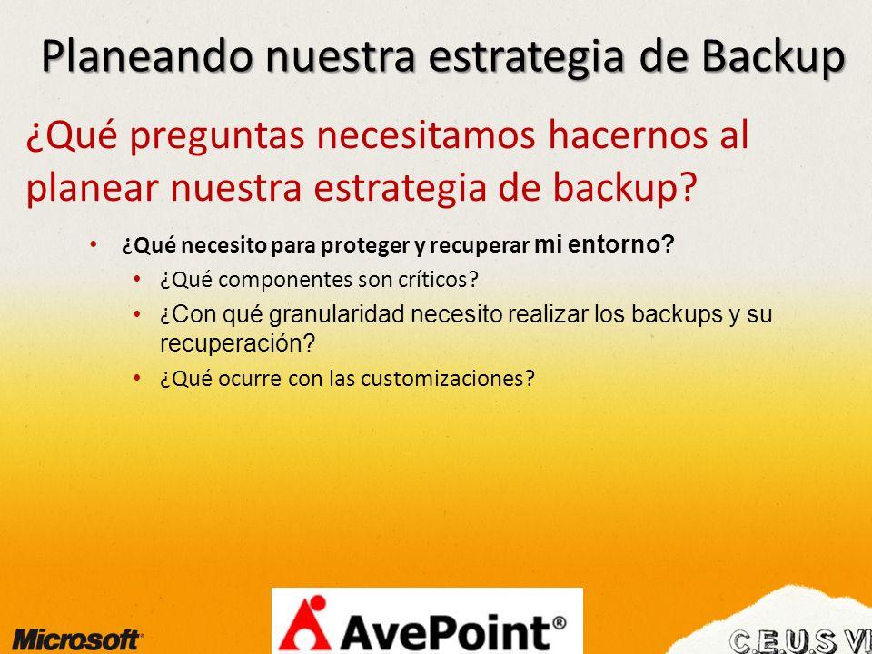 Planeando nuestra estrategia de Backup ¿Qué preguntas necesitamos hacernos al planear nuestra estrategia de backup? ¿Qué necesito para proteger y recu