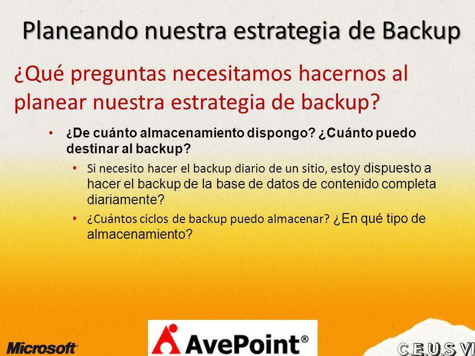 Planeando nuestra estrategia de Backup ¿Qué preguntas necesitamos hacernos al planear nuestra estrategia de backup? ¿ De cuánto almacenamiento dispong