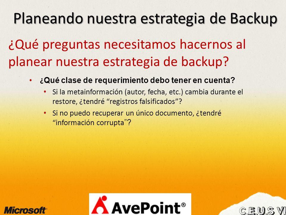 Planeando nuestra estrategia de Backup ¿Qué preguntas necesitamos hacernos al planear nuestra estrategia de backup? ¿ Qué clase de requerimiento debo