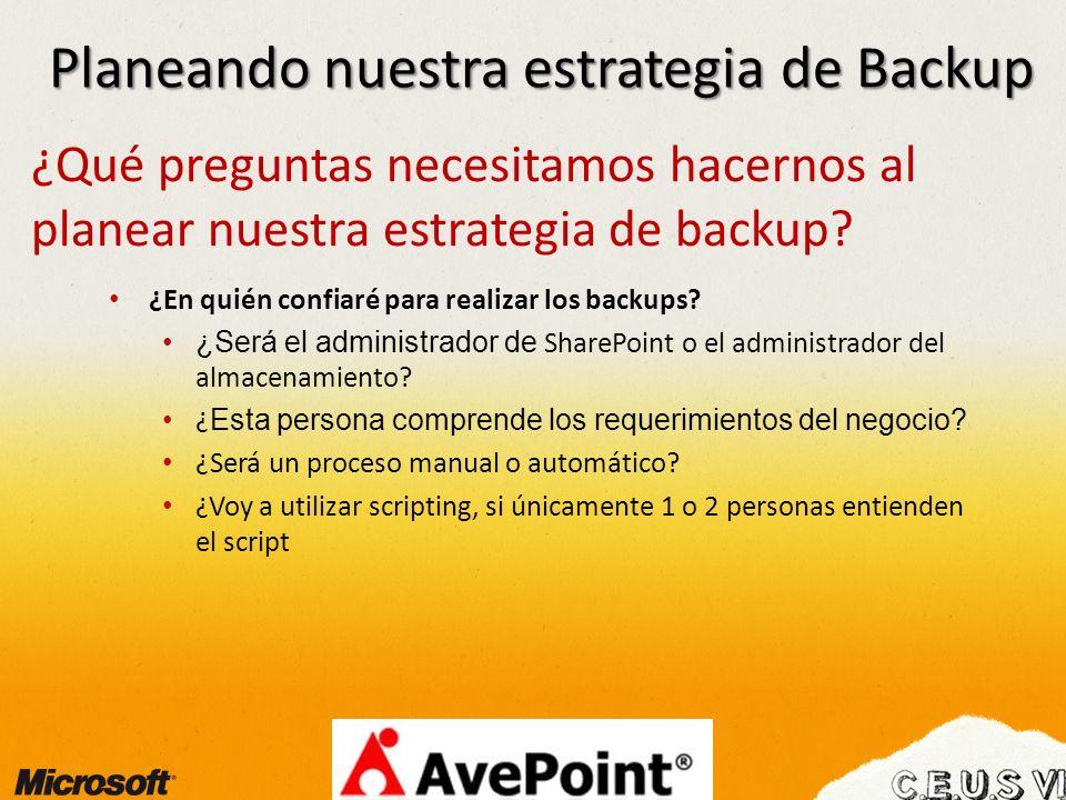 Planeando nuestra estrategia de Backup ¿Qué preguntas necesitamos hacernos al planear nuestra estrategia de backup? ¿En quién confiaré para realizar l