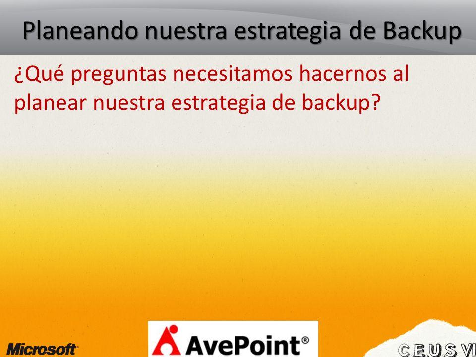 Planeando nuestra estrategia de Backup ¿Qué preguntas necesitamos hacernos al planear nuestra estrategia de backup?