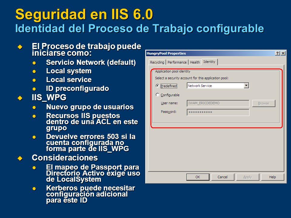 Seguridad en IIS 6.0 Identidad del Proceso de Trabajo configurable El Proceso de trabajo puede iniciarse como: El Proceso de trabajo puede iniciarse c