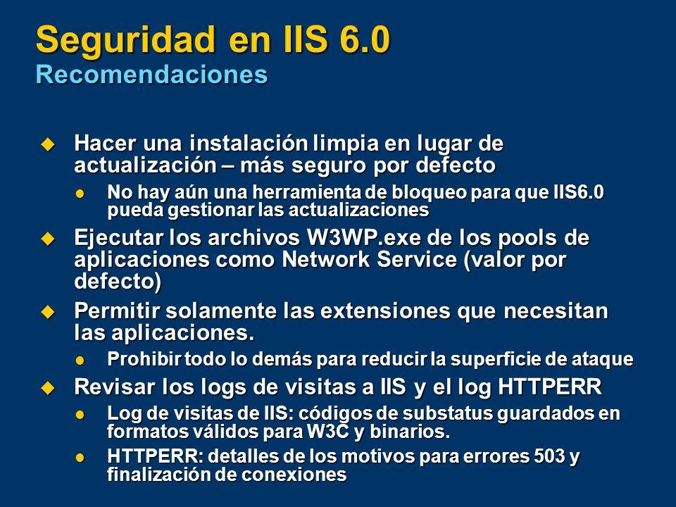 Seguridad en IIS 6.0 Recomendaciones Hacer una instalación limpia en lugar de actualización – más seguro por defecto Hacer una instalación limpia en l