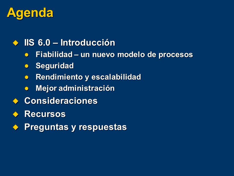 Administración en IIS 6.0 Proveedor WMI y nuevas herramientas de línea de comandos IIS WMI Provider IIS WMI Provider Soporte para consultas Soporte para consultas Asociaciones Asociaciones Transformable en script Transformable en script Nuevas herramientas de línea de comandos Nuevas herramientas de línea de comandos Orientación a tareas Orientación a tareas Herramientas soportadas – actualmente en %windir%\system32 Herramientas soportadas – actualmente en %windir%\system32 Basadas en WMI Provider Basadas en WMI Provider Ejemplo: usar IISCNFG.vbs como parte de una estrategia de migración de aplicación.NET entre dos sistemas con IIS6.0 Ejemplo: usar IISCNFG.vbs como parte de una estrategia de migración de aplicación.NET entre dos sistemas con IIS6.0 Admin Base Objects ADSI UI WMI Metabase.xml MBSchema.xml Command Line Tools