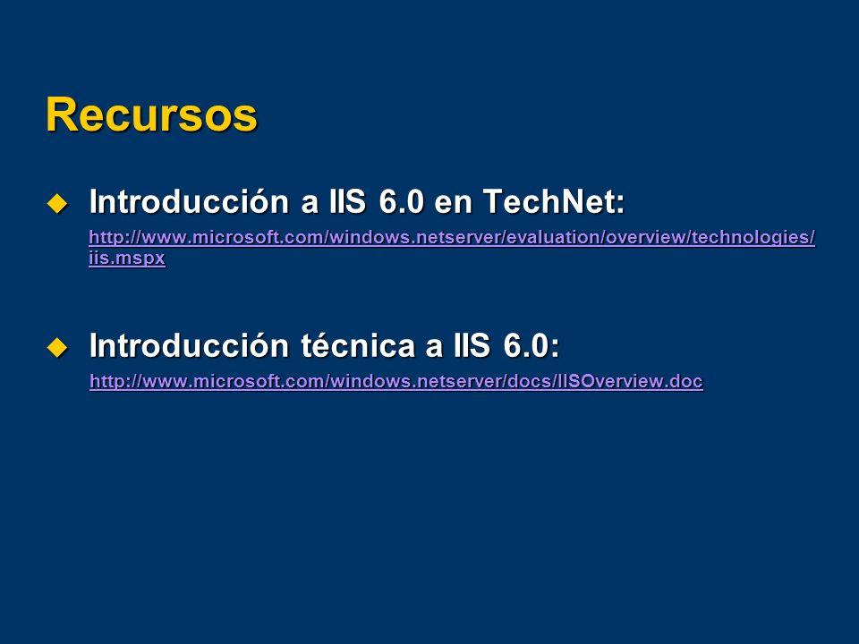 Recursos Introducción a IIS 6.0 en TechNet: Introducción a IIS 6.0 en TechNet: http://www.microsoft.com/windows.netserver/evaluation/overview/technolo
