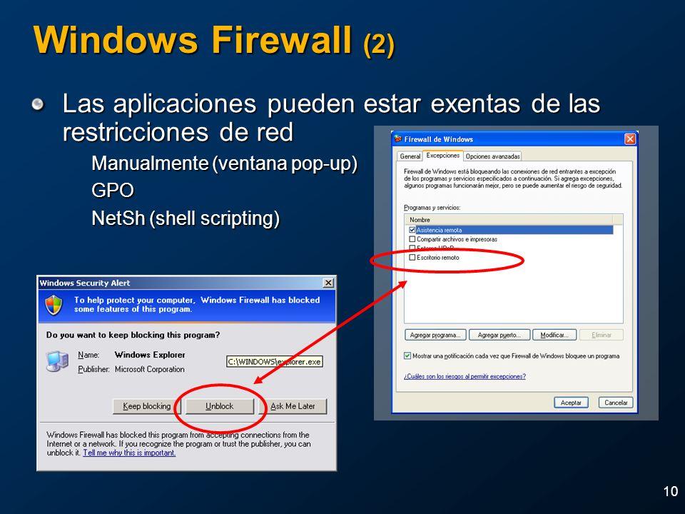 10 Windows Firewall (2) Las aplicaciones pueden estar exentas de las restricciones de red Manualmente (ventana pop-up) GPO NetSh (shell scripting)