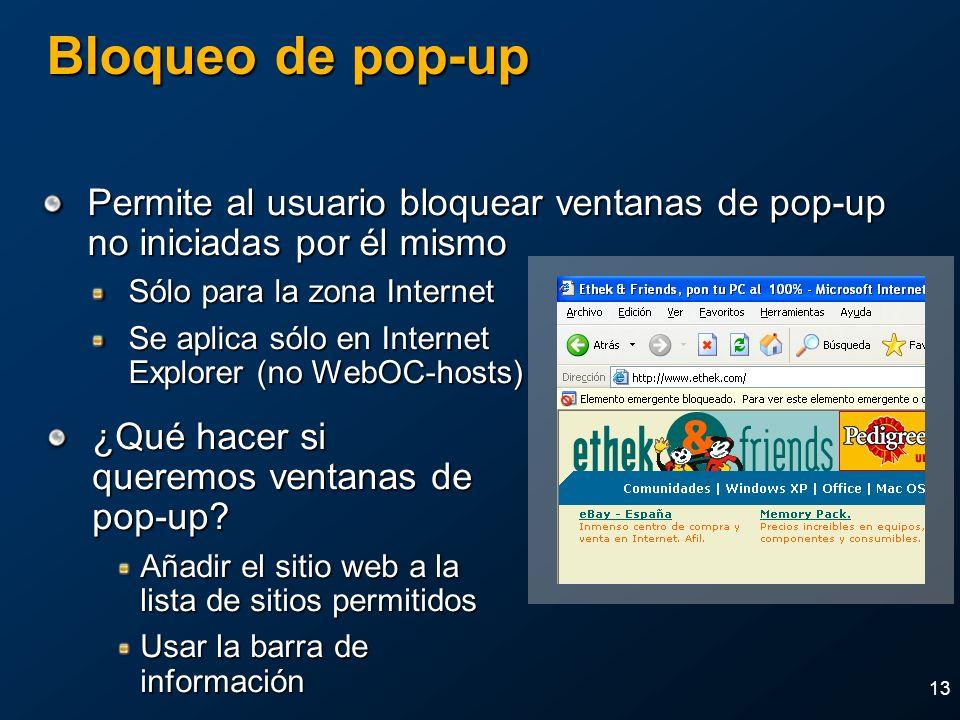 13 Bloqueo de pop-up Permite al usuario bloquear ventanas de pop-up no iniciadas por él mismo Sólo para la zona Internet Se aplica sólo en Internet Ex