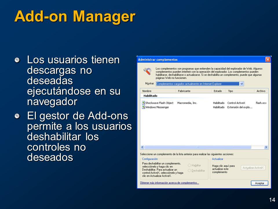 14 Add-on Manager Los usuarios tienen descargas no deseadas ejecutándose en su navegador El gestor de Add-ons permite a los usuarios deshabilitar los