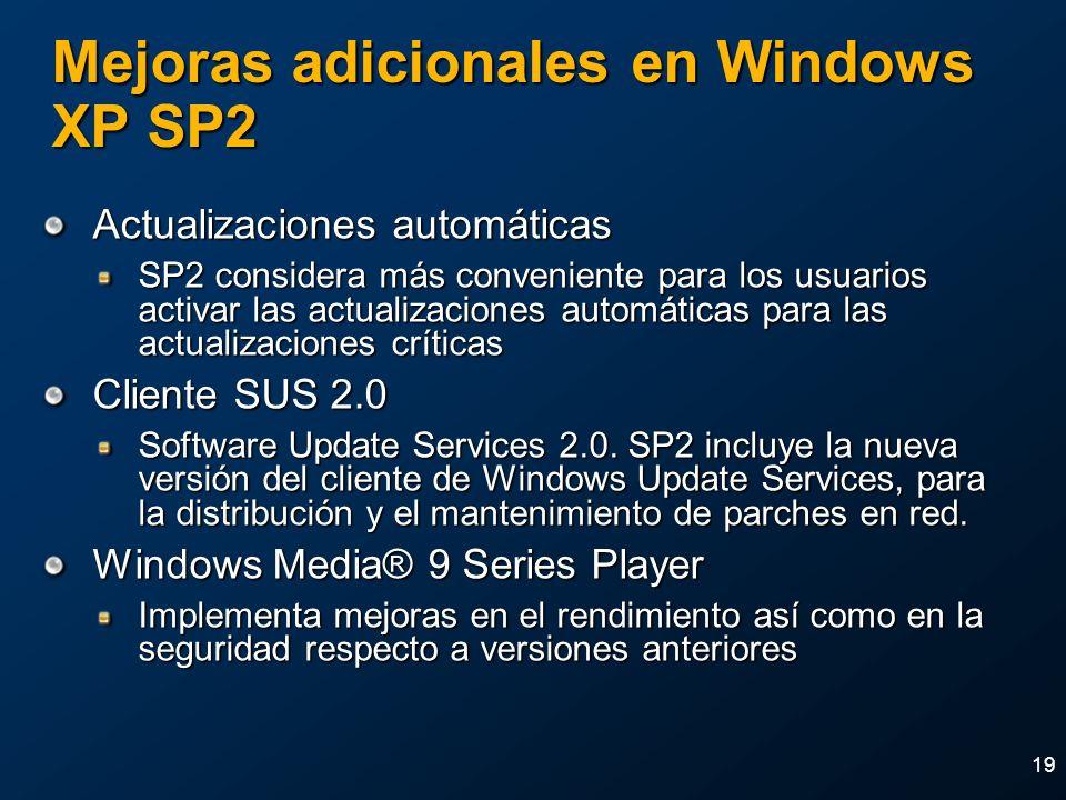 19 Mejoras adicionales en Windows XP SP2 Actualizaciones automáticas SP2 considera más conveniente para los usuarios activar las actualizaciones autom