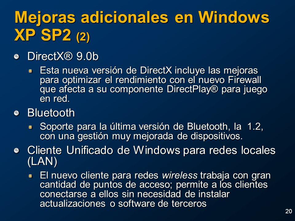 20 Mejoras adicionales en Windows XP SP2 (2) DirectX® 9.0b Esta nueva versión de DirectX incluye las mejoras para optimizar el rendimiento con el nuev