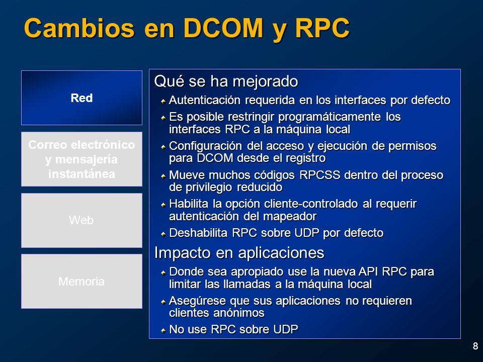 8 Cambios en DCOM y RPC Qué se ha mejorado Autenticación requerida en los interfaces por defecto Es posible restringir programáticamente los interface