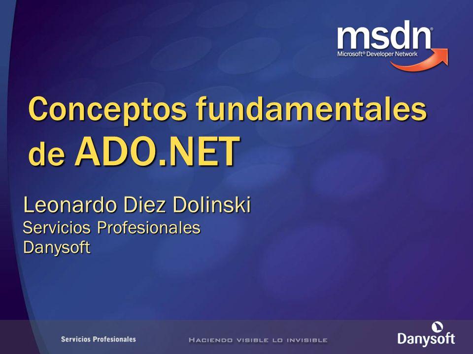 Conceptos fundamentales de ADO.NET Leonardo Diez Dolinski Servicios Profesionales Danysoft