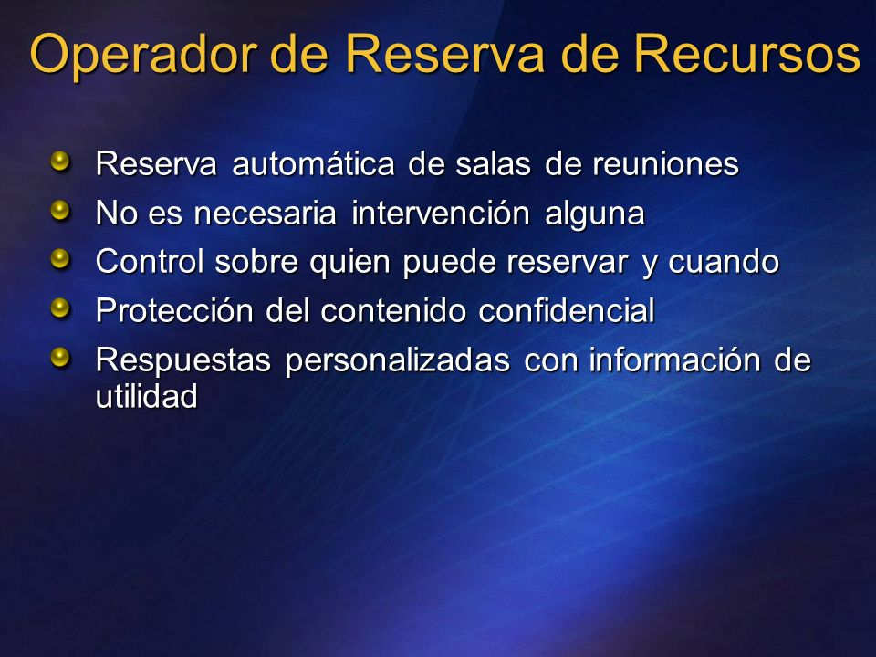 Operador de Reserva de Recursos Reserva automática de salas de reuniones No es necesaria intervención alguna Control sobre quien puede reservar y cuan