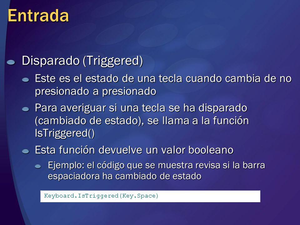 Entrada Disparado (Triggered) Este es el estado de una tecla cuando cambia de no presionado a presionado Para averiguar si una tecla se ha disparado (