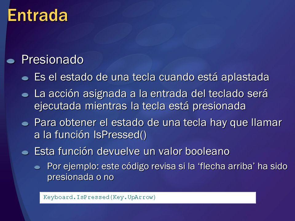 Entrada Presionado Es el estado de una tecla cuando está aplastada La acción asignada a la entrada del teclado será ejecutada mientras la tecla está p
