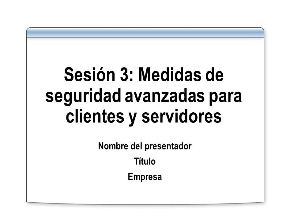 Sesión 3: Medidas de seguridad avanzadas para clientes y servidores Nombre del presentador Título Empresa