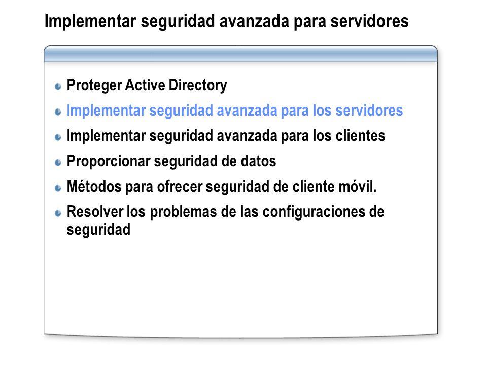 Implementar seguridad avanzada para servidores Proteger Active Directory Implementar seguridad avanzada para los servidores Implementar seguridad avan
