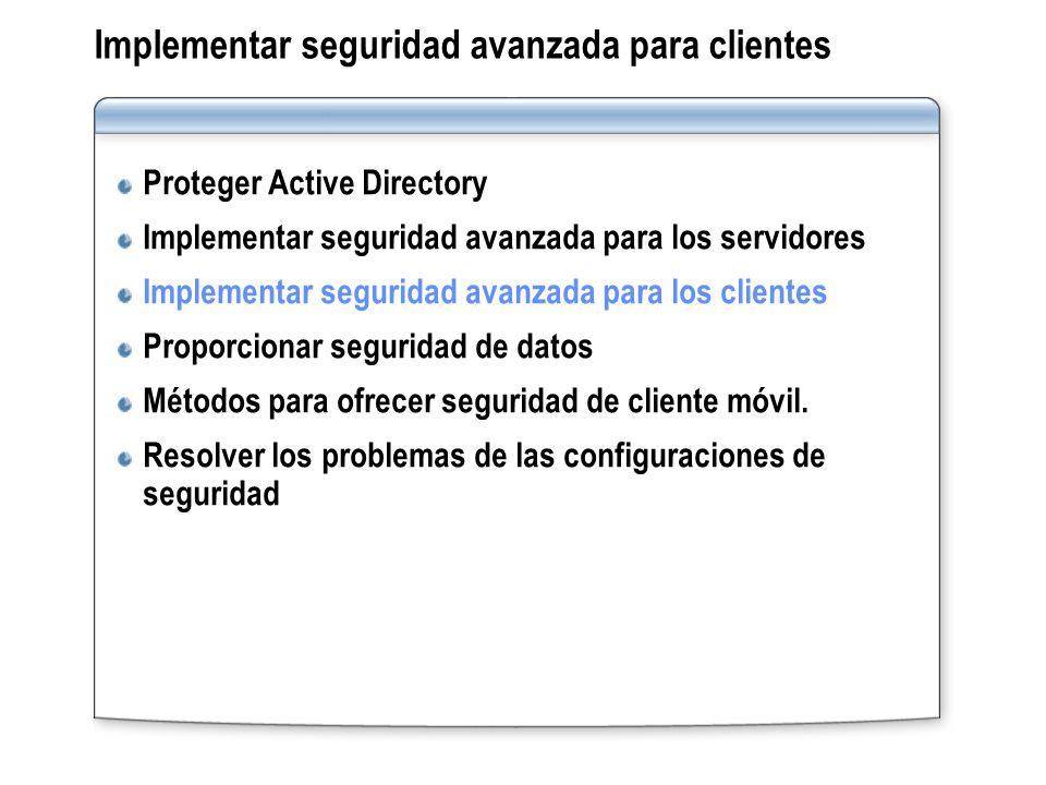 Implementar seguridad avanzada para clientes Proteger Active Directory Implementar seguridad avanzada para los servidores Implementar seguridad avanza
