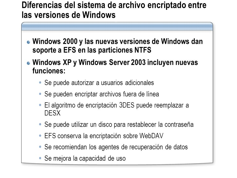 Diferencias del sistema de archivo encriptado entre las versiones de Windows Windows 2000 y las nuevas versiones de Windows dan soporte a EFS en las p