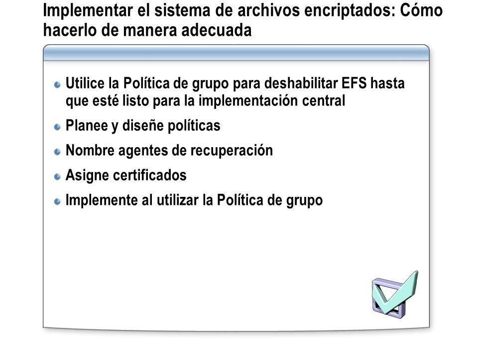 Implementar el sistema de archivos encriptados: Cómo hacerlo de manera adecuada Utilice la Política de grupo para deshabilitar EFS hasta que esté list