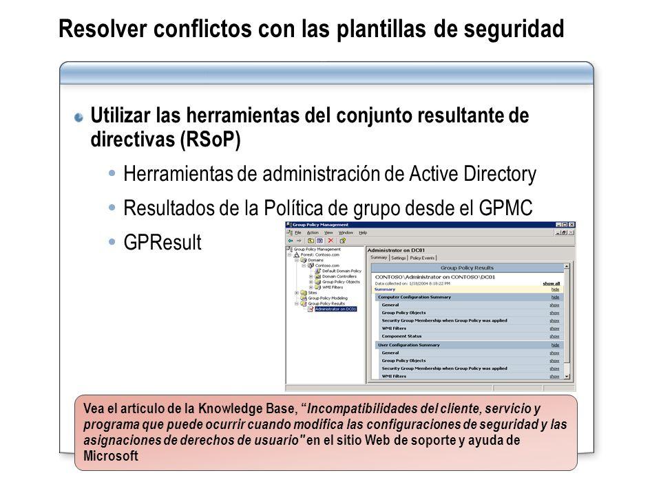 Resolver conflictos con las plantillas de seguridad Utilizar las herramientas del conjunto resultante de directivas (RSoP) Herramientas de administrac