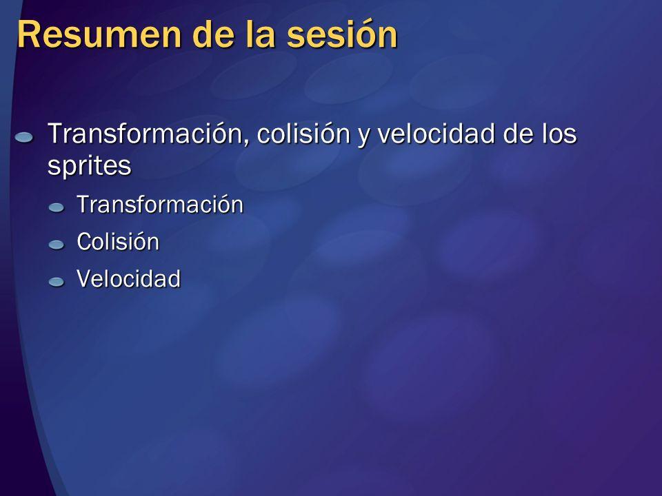 Resumen de la sesión Transformación, colisión y velocidad de los sprites TransformaciónColisiónVelocidad