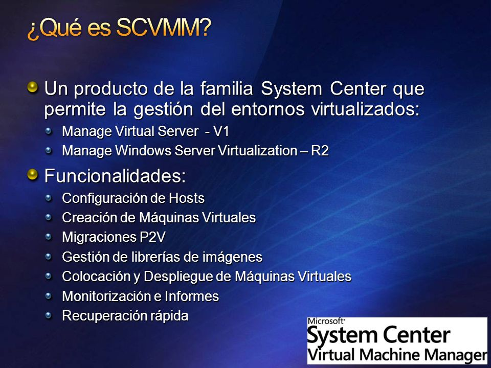 Un producto de la familia System Center que permite la gestión del entornos virtualizados: Manage Virtual Server - V1 Manage Windows Server Virtualiza