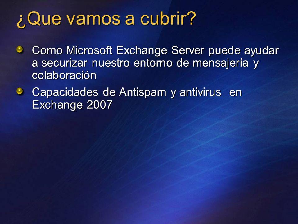 Exchange 2007 Antispam Gestión Configuración a través de tareas Monad Interfaz de usuario intuitivo como parte de la consola de administración de Exchange Eventos, alertas y generación de informes a través de MOM Informes de antispam mas detallados fuera de MOM
