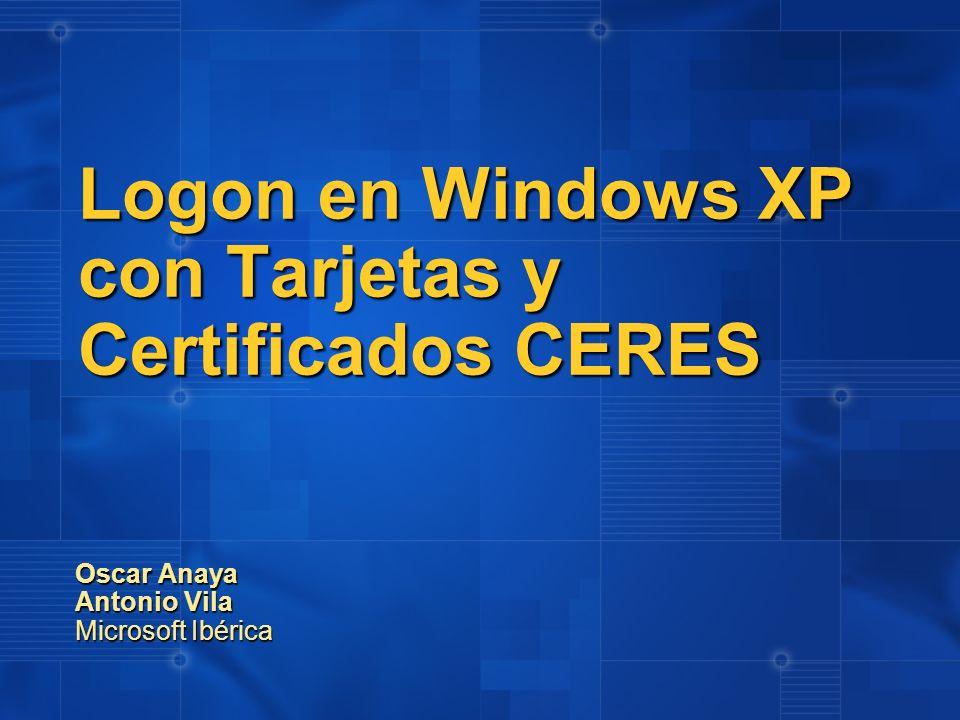 Logon en Windows XP con Tarjetas y Certificados CERES Oscar Anaya Antonio Vila Microsoft Ibérica