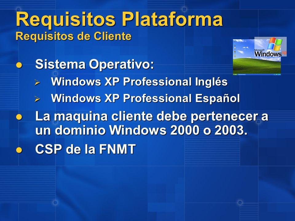 Requisitos Plataforma Requisitos de Cliente Sistema Operativo: Sistema Operativo: Windows XP Professional Inglés Windows XP Professional Inglés Window