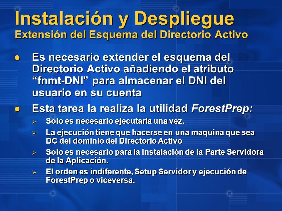 Instalación y Despliegue Extensión del Esquema del Directorio Activo Es necesario extender el esquema del Directorio Activo añadiendo el atributo fnmt