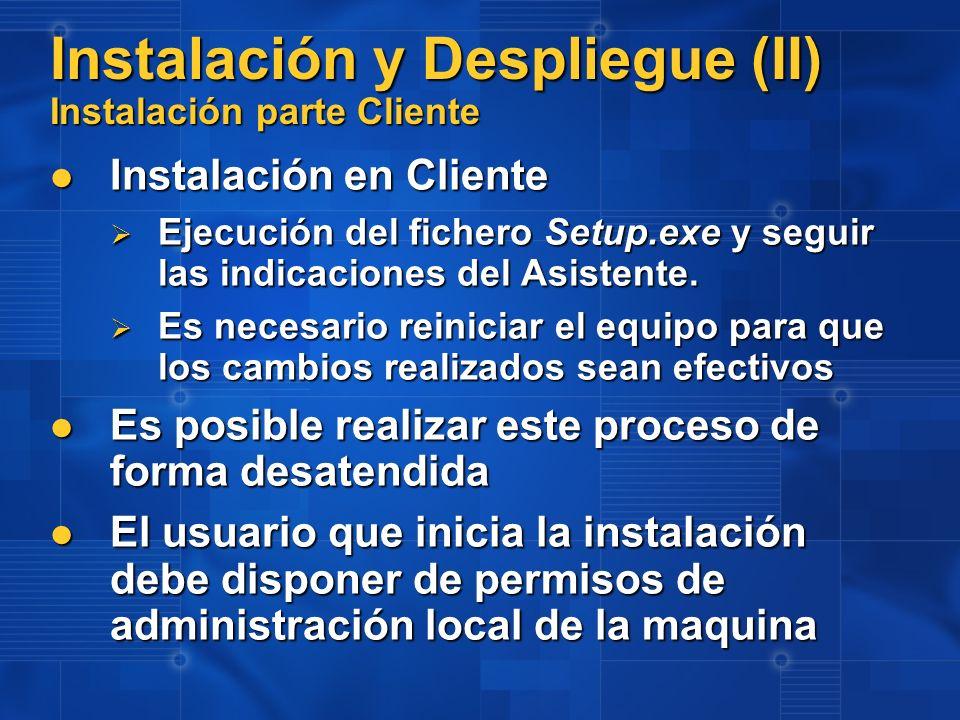 Instalación y Despliegue (II) Instalación parte Cliente Instalación en Cliente Instalación en Cliente Ejecución del fichero Setup.exe y seguir las ind