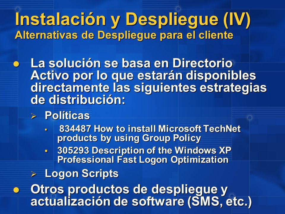 Instalación y Despliegue (IV) Alternativas de Despliegue para el cliente La solución se basa en Directorio Activo por lo que estarán disponibles direc