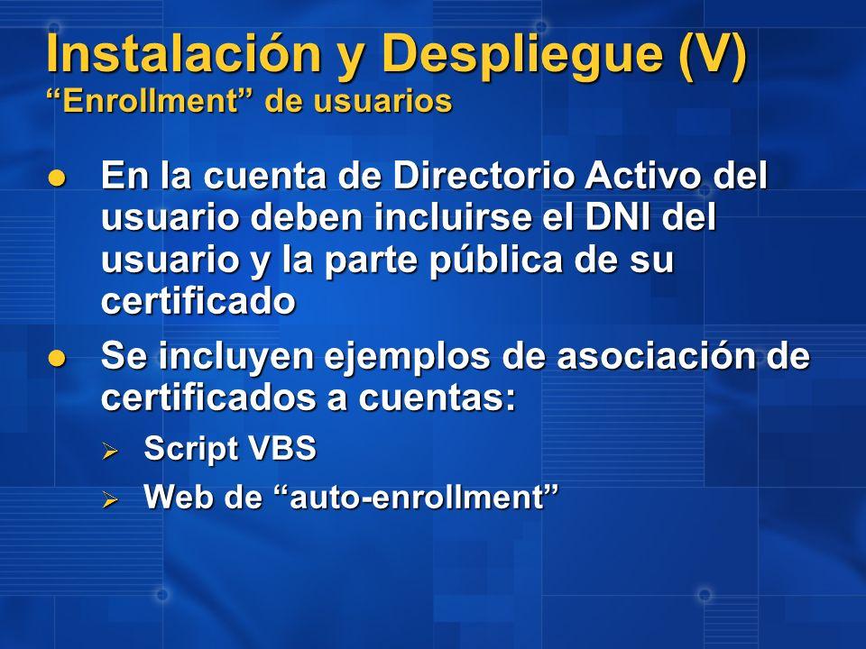 Instalación y Despliegue (V) Enrollment de usuarios En la cuenta de Directorio Activo del usuario deben incluirse el DNI del usuario y la parte públic